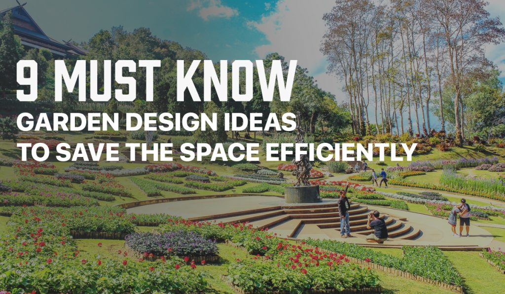 9 Must Know Garden Design Ideas to Save the Space Efficiently