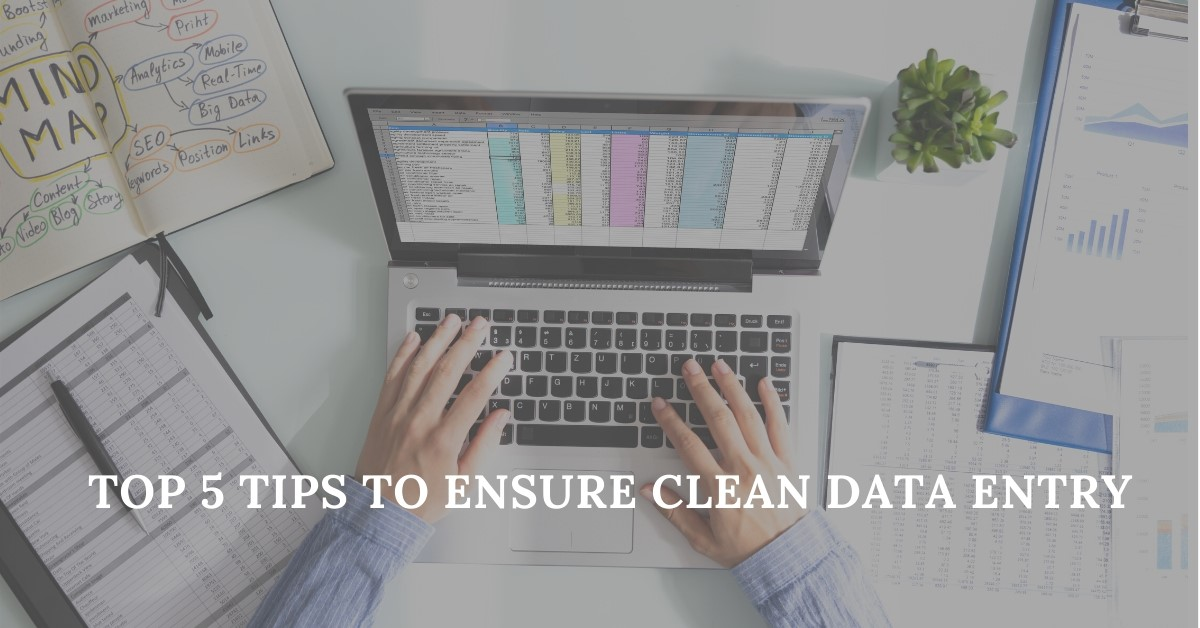 Top 5 Tips To Ensure Clean Data Entry